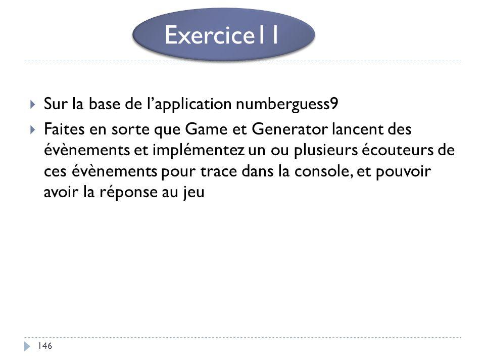 146 Sur la base de lapplication numberguess9 Faites en sorte que Game et Generator lancent des évènements et implémentez un ou plusieurs écouteurs de