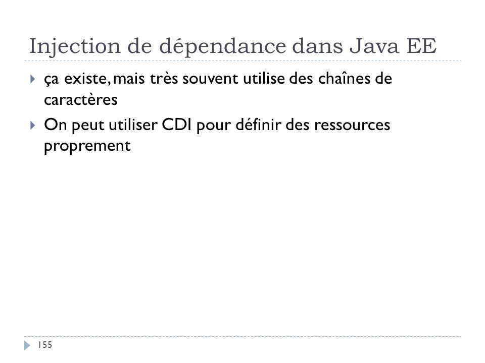 Injection de dépendance dans Java EE ça existe, mais très souvent utilise des chaînes de caractères On peut utiliser CDI pour définir des ressources p
