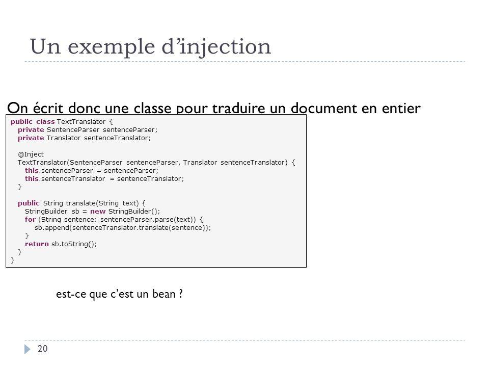 Un exemple dinjection On écrit donc une classe pour traduire un document en entier public class TextTranslator { private SentenceParser sentenceParser