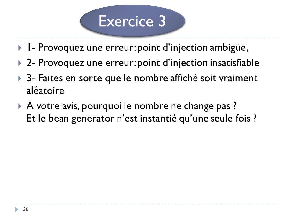 36 1- Provoquez une erreur: point dinjection ambigüe, 2- Provoquez une erreur: point dinjection insatisfiable 3- Faites en sorte que le nombre affiché