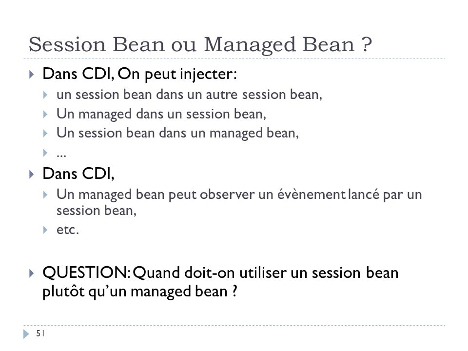Session Bean ou Managed Bean ? Dans CDI, On peut injecter: un session bean dans un autre session bean, Un managed dans un session bean, Un session bea