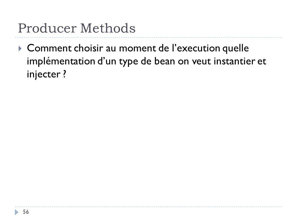 Producer Methods Comment choisir au moment de lexecution quelle implémentation dun type de bean on veut instantier et injecter ? 56