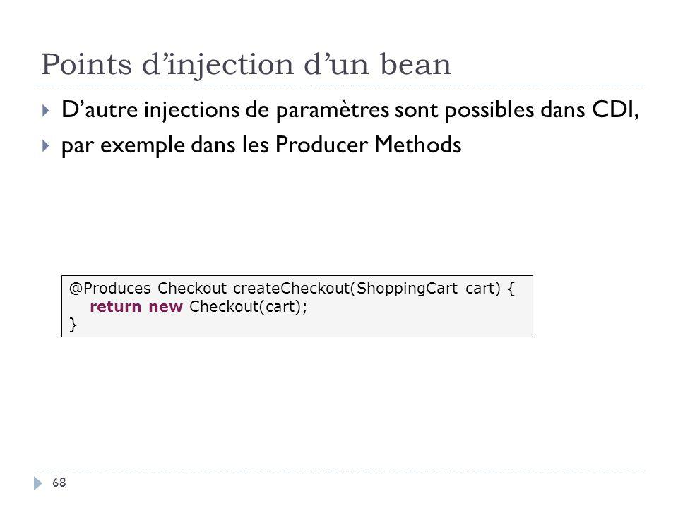Points dinjection dun bean Dautre injections de paramètres sont possibles dans CDI, par exemple dans les Producer Methods @Produces Checkout createChe
