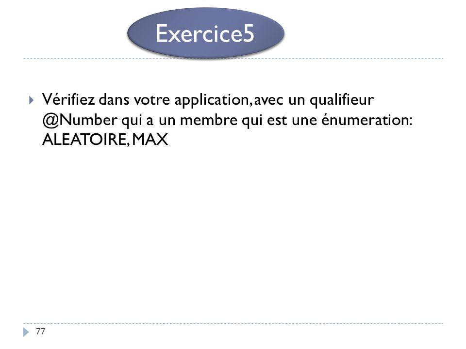 77 Vérifiez dans votre application, avec un qualifieur @Number qui a un membre qui est une énumeration: ALEATOIRE, MAX Exercice5