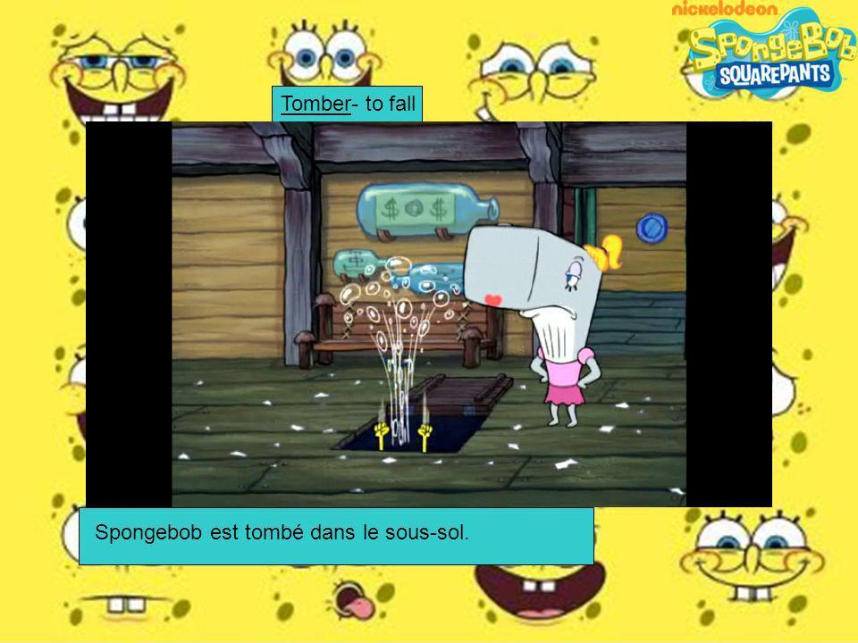 Spongebob est tombé dans le sous-sol. Tomber- to fall