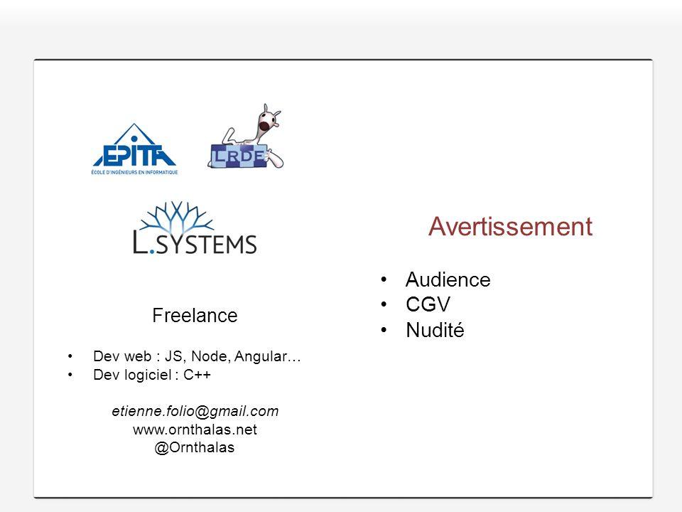 Freelance Dev web : JS, Node, Angular… Dev logiciel : C++ etienne.folio@gmail.com www.ornthalas.net @Ornthalas Avertissement Audience CGV Nudité