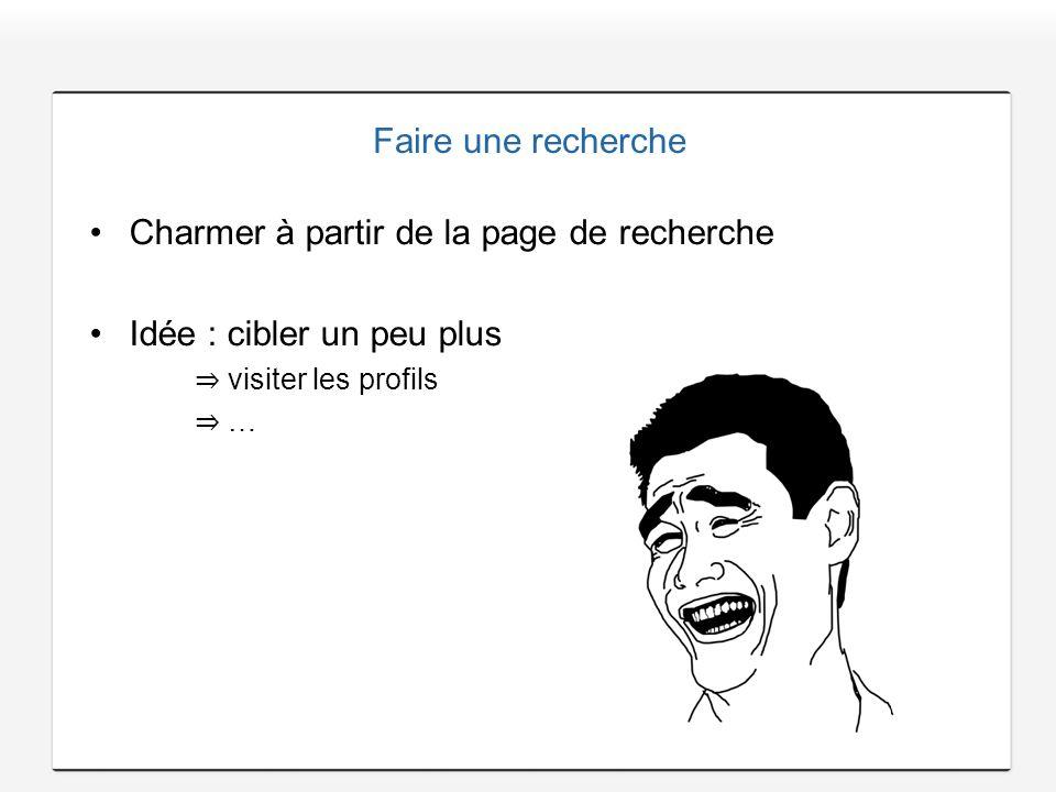 Faire une recherche Charmer à partir de la page de recherche Idée : cibler un peu plus visiter les profils …