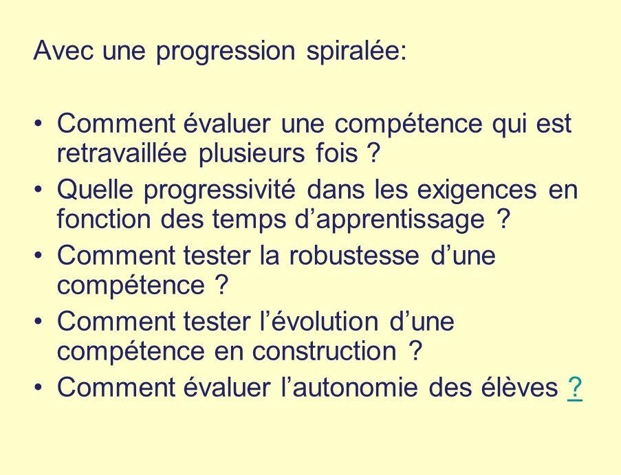 Avec une progression spiralée: Comment évaluer une compétence qui est retravaillée plusieurs fois .