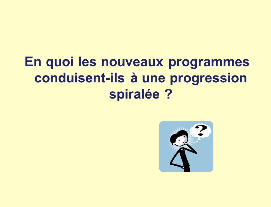 En quoi les nouveaux programmes conduisent-ils à une progression spiralée ?