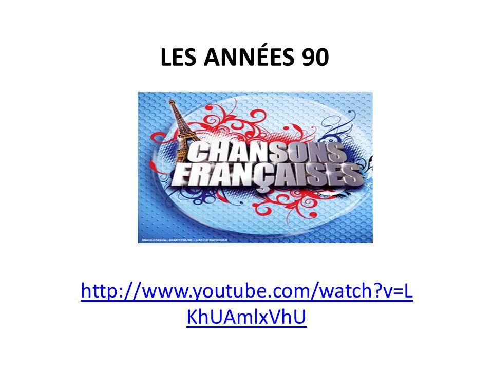 http://www.youtube.com/watch?v=L KhUAmlxVhU LES ANNÉES 90