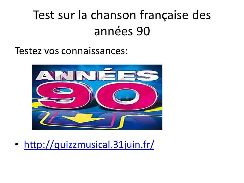 Test sur la chanson française des années 90 Testez vos connaissances: http://quizzmusical.31juin.fr/