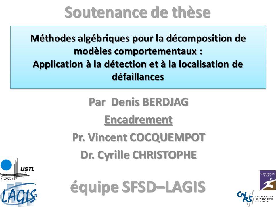 Méthodes algébriques pour la décomposition de modèles comportementaux : Application à la détection et à la localisation de défaillances Par Denis BERD