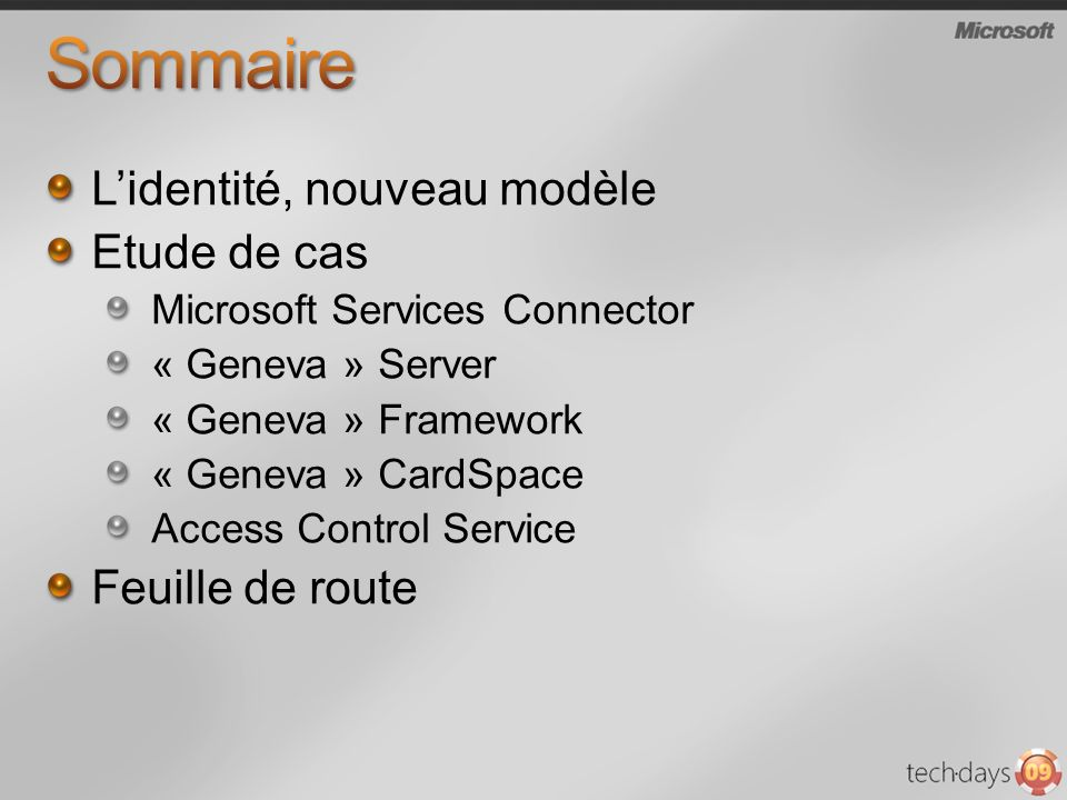 Lidentité, nouveau modèle Etude de cas Microsoft Services Connector « Geneva » Server « Geneva » Framework « Geneva » CardSpace Access Control Service Feuille de route