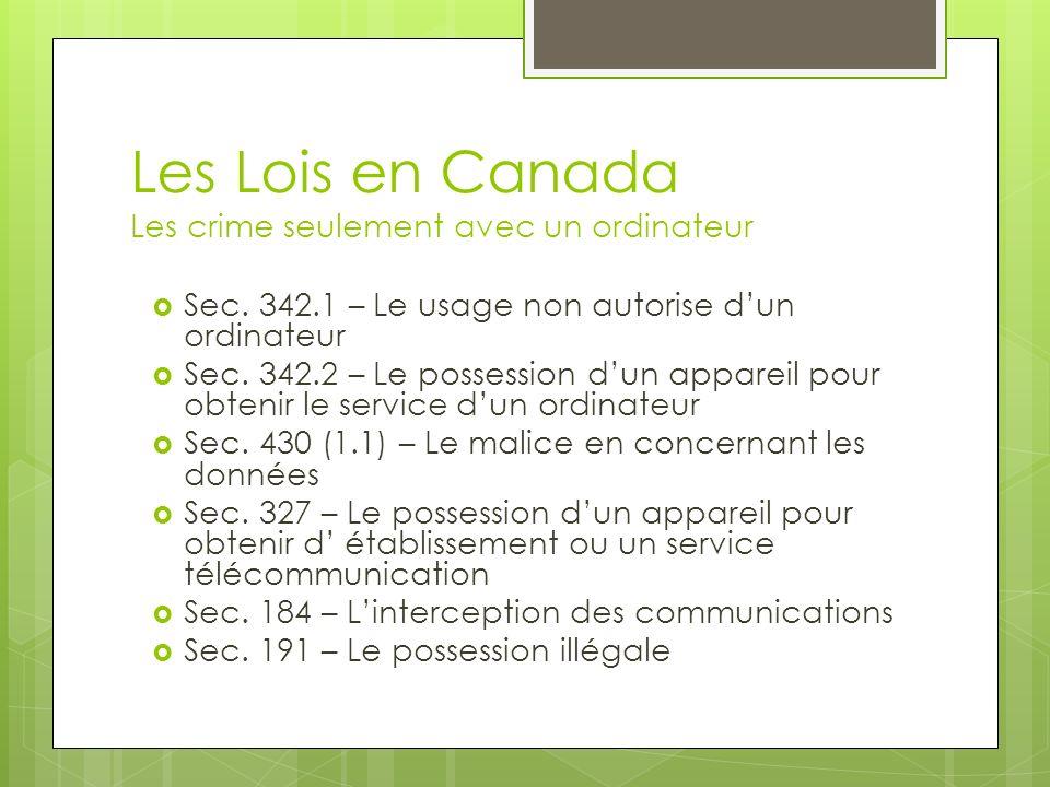 Les Lois en Canada Les crime seulement avec un ordinateur Sec. 342.1 – Le usage non autorise dun ordinateur Sec. 342.2 – Le possession dun appareil po