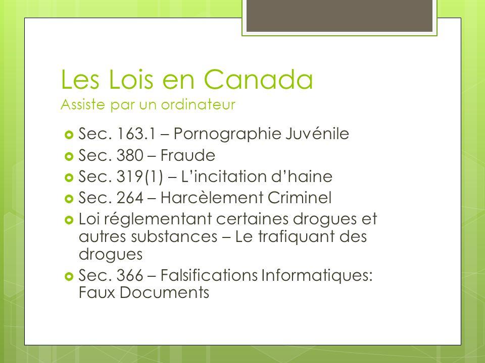 Les Lois en Canada Assiste par un ordinateur Sec. 163.1 – Pornographie Juvénile Sec. 380 – Fraude Sec. 319(1) – Lincitation dhaine Sec. 264 – Harcèlem