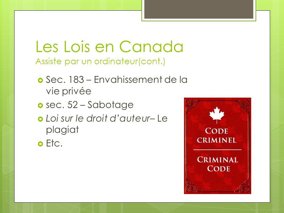 Les Lois en Canada Assiste par un ordinateur(cont.) Sec. 183 – Envahissement de la vie privée sec. 52 – Sabotage Loi sur le droit dauteur– Le plagiat