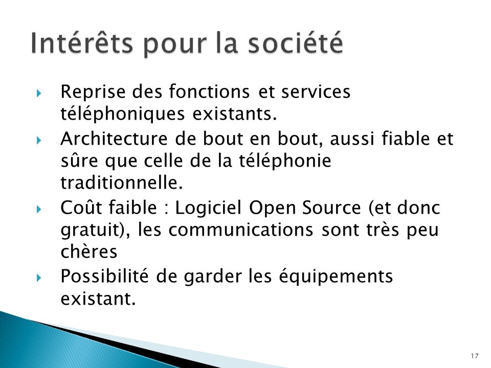 Reprise des fonctions et services téléphoniques existants. Architecture de bout en bout, aussi fiable et sûre que celle de la téléphonie traditionnell