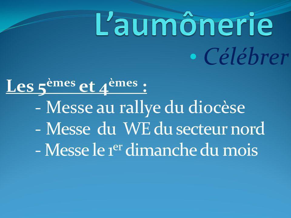 Célébrer Les 5 èmes et 4 èmes : - Messe au rallye du diocèse - Messe du WE du secteur nord - Messe le 1 er dimanche du mois