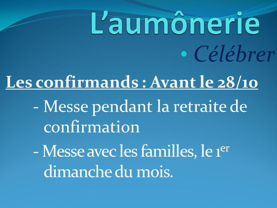 Célébrer Les confirmands : Avant le 28/10 - Messe pendant la retraite de confirmation - Messe avec les familles, le 1 er dimanche du mois.
