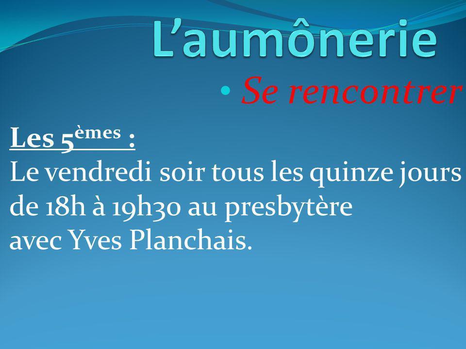 Se rencontrer Les 5 èmes : Le vendredi soir tous les quinze jours de 18h à 19h30 au presbytère avec Yves Planchais.