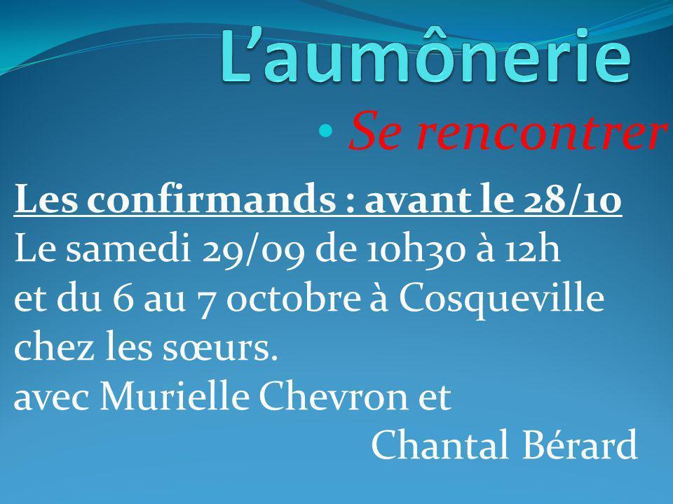 Se rencontrer Les confirmands : avant le 28/10 Le samedi 29/09 de 10h30 à 12h et du 6 au 7 octobre à Cosqueville chez les sœurs.