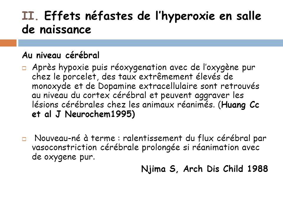 II. Effets néfastes de lhyperoxie en salle de naissance Au niveau cérébral Après hypoxie puis réoxygenation avec de loxygène pur chez le porcelet, des