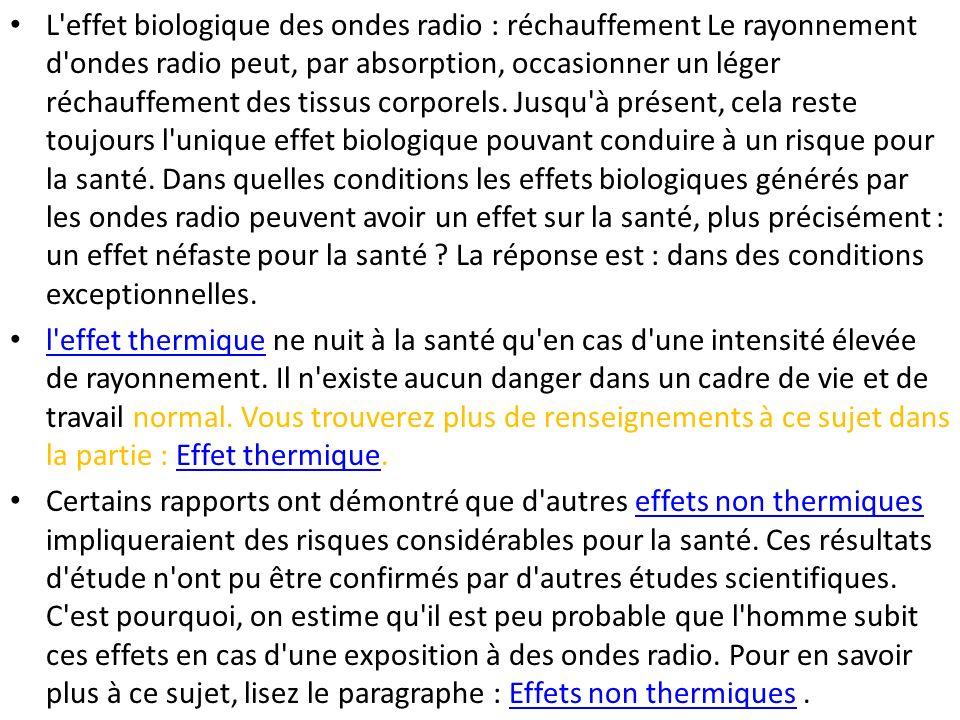 L'effet biologique des ondes radio : réchauffement Le rayonnement d'ondes radio peut, par absorption, occasionner un léger réchauffement des tissus co