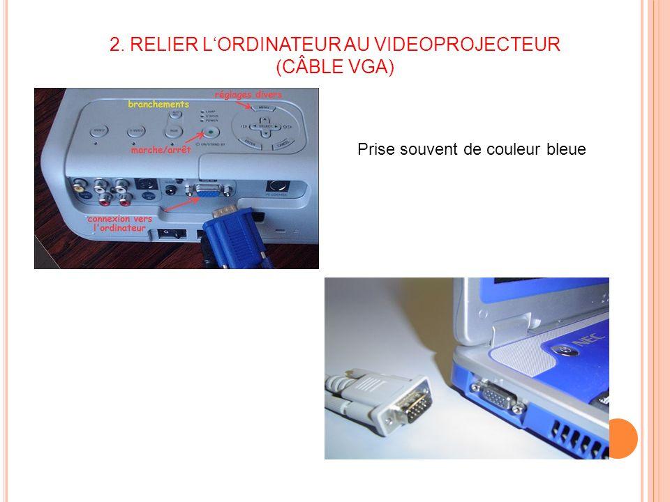 2. RELIER LORDINATEUR AU VIDEOPROJECTEUR (CÂBLE VGA) Prise souvent de couleur bleue