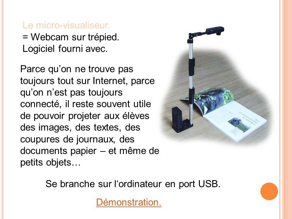 Le micro-visualiseur. = Webcam sur trépied. Logiciel fourni avec. Parce quon ne trouve pas toujours tout sur Internet, parce quon nest pas toujours co