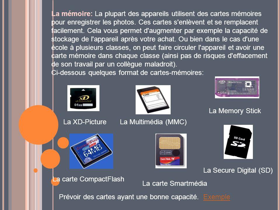 La mémoire: La plupart des appareils utilisent des cartes mémoires pour enregistrer les photos. Ces cartes s'enlèvent et se remplacent facilement. Cel