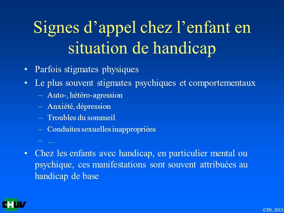 CJN, 2013 Signes dappel chez lenfant en situation de handicap Parfois stigmates physiques Le plus souvent stigmates psychiques et comportementaux –Aut