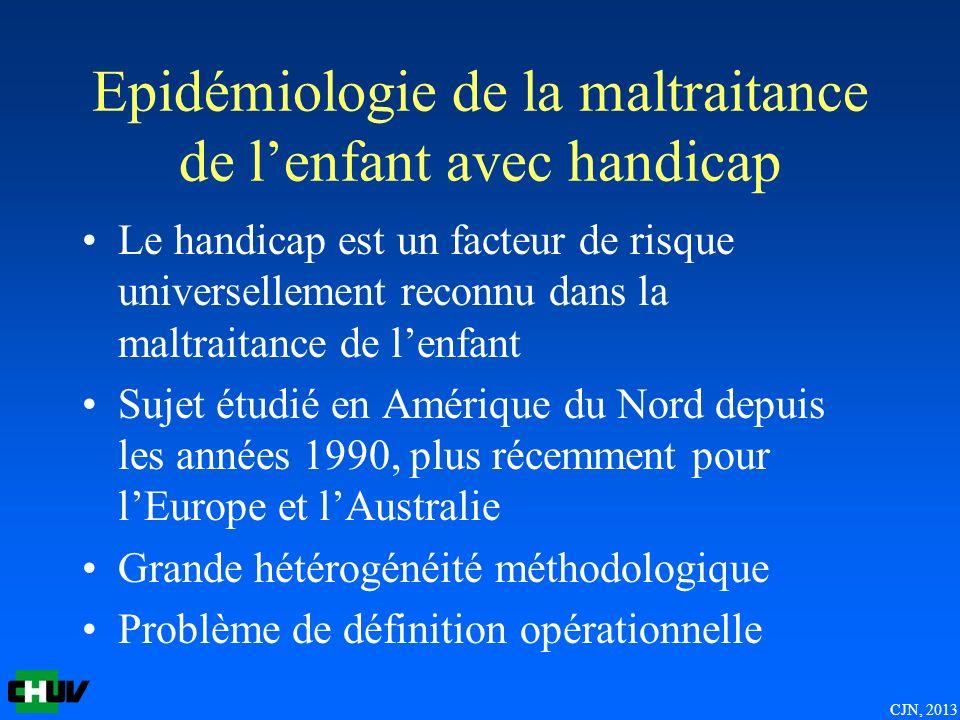 CJN, 2013 Epidémiologie de la maltraitance de lenfant avec handicap Le handicap est un facteur de risque universellement reconnu dans la maltraitance
