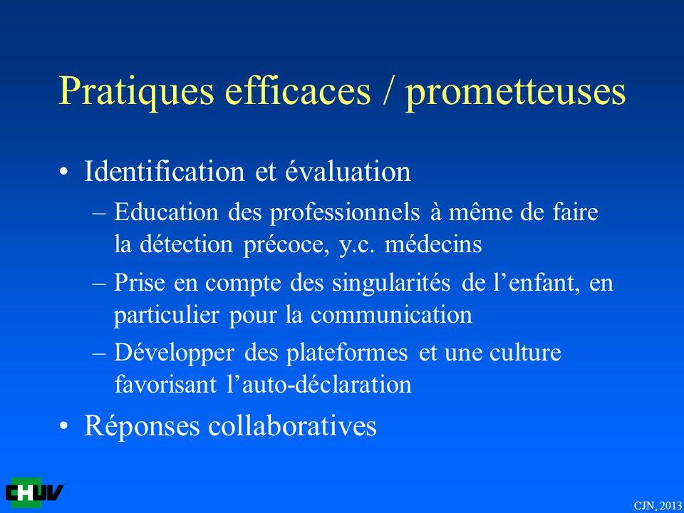 CJN, 2013 Pratiques efficaces / prometteuses Identification et évaluation –Education des professionnels à même de faire la détection précoce, y.c. méd