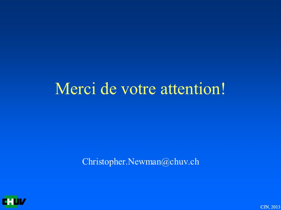 CJN, 2013 Merci de votre attention! Christopher.Newman@chuv.ch