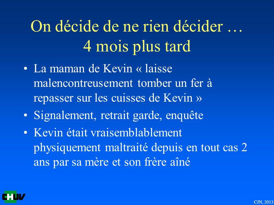 CJN, 2013 On décide de ne rien décider … 4 mois plus tard La maman de Kevin « laisse malencontreusement tomber un fer à repasser sur les cuisses de Ke