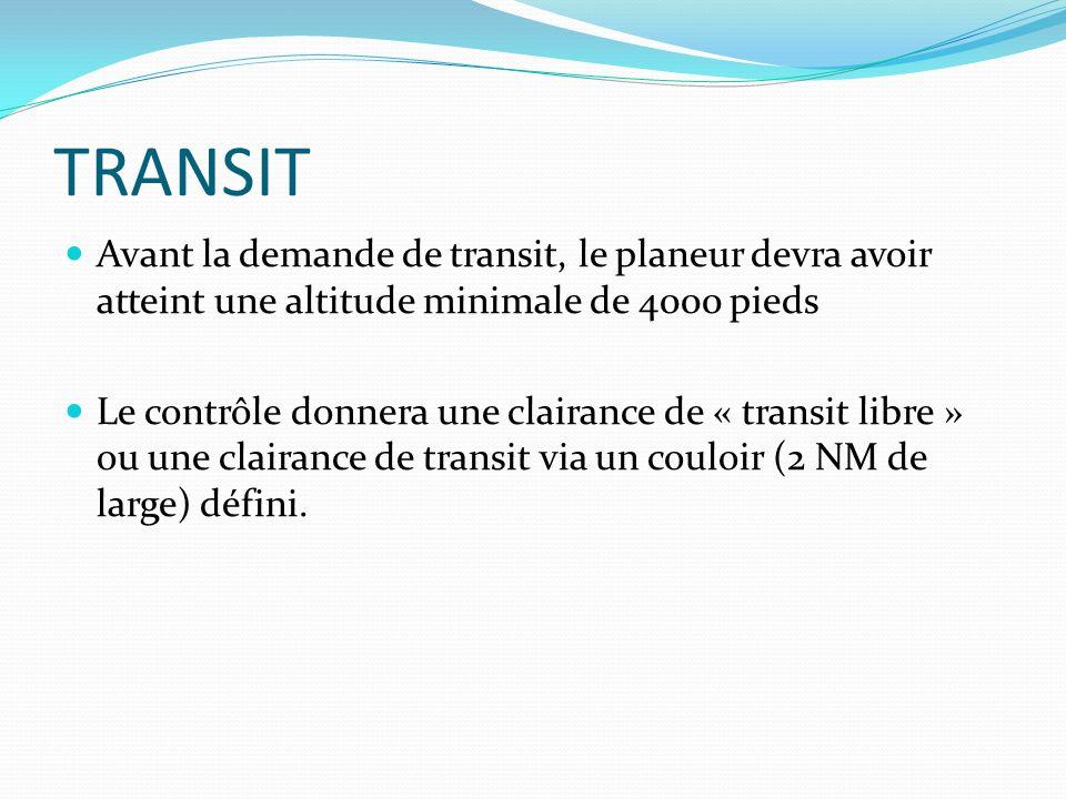 TRANSIT Avant la demande de transit, le planeur devra avoir atteint une altitude minimale de 4000 pieds Le contrôle donnera une clairance de « transit libre » ou une clairance de transit via un couloir (2 NM de large) défini.