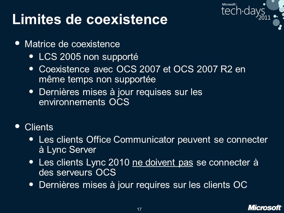 17 Limites de coexistence Matrice de coexistence LCS 2005 non supporté Coexistence avec OCS 2007 et OCS 2007 R2 en même temps non supportée Dernières