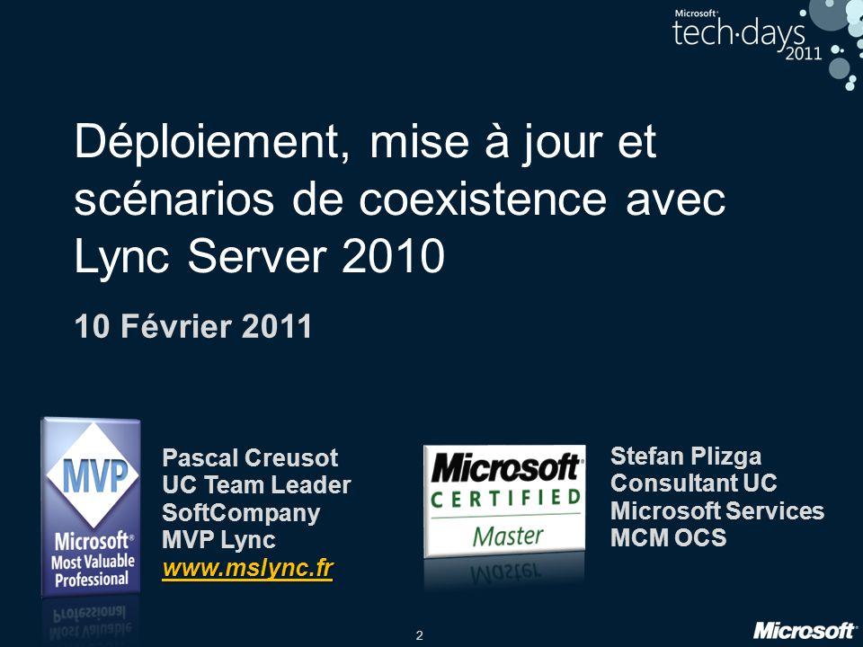 2 Déploiement, mise à jour et scénarios de coexistence avec Lync Server 2010 Pascal Creusot UC Team Leader SoftCompany MVP Lyncwww.mslync.fr Stefan Pl