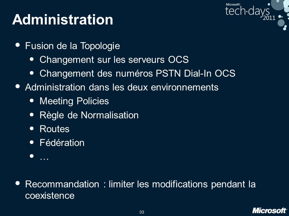 33 Administration Fusion de la Topologie Changement sur les serveurs OCS Changement des numéros PSTN Dial-In OCS Administration dans les deux environn