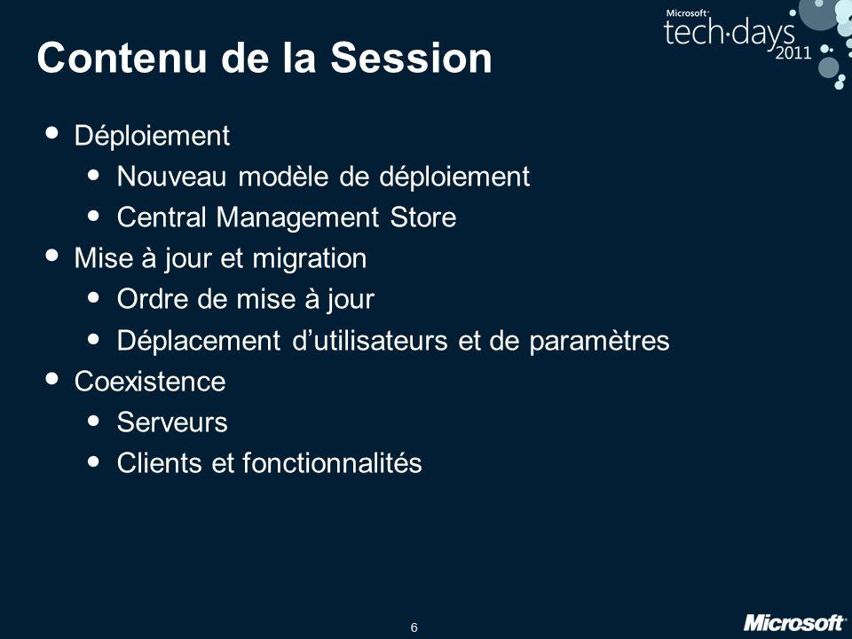 6 Contenu de la Session Déploiement Nouveau modèle de déploiement Central Management Store Mise à jour et migration Ordre de mise à jour Déplacement d