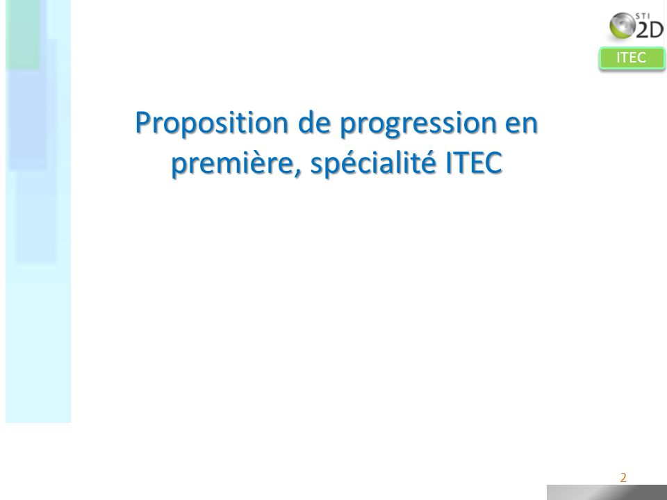 ITEC Proposition de progression en ITEC Principes retenus pour établir la progression : Sappuyer sur la progression de lET proposée par linspection générale.