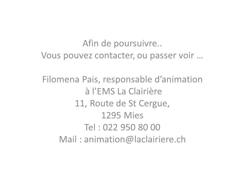 Afin de poursuivre.. Vous pouvez contacter, ou passer voir … Filomena Pais, responsable danimation à lEMS La Clairière 11, Route de St Cergue, 1295 Mi