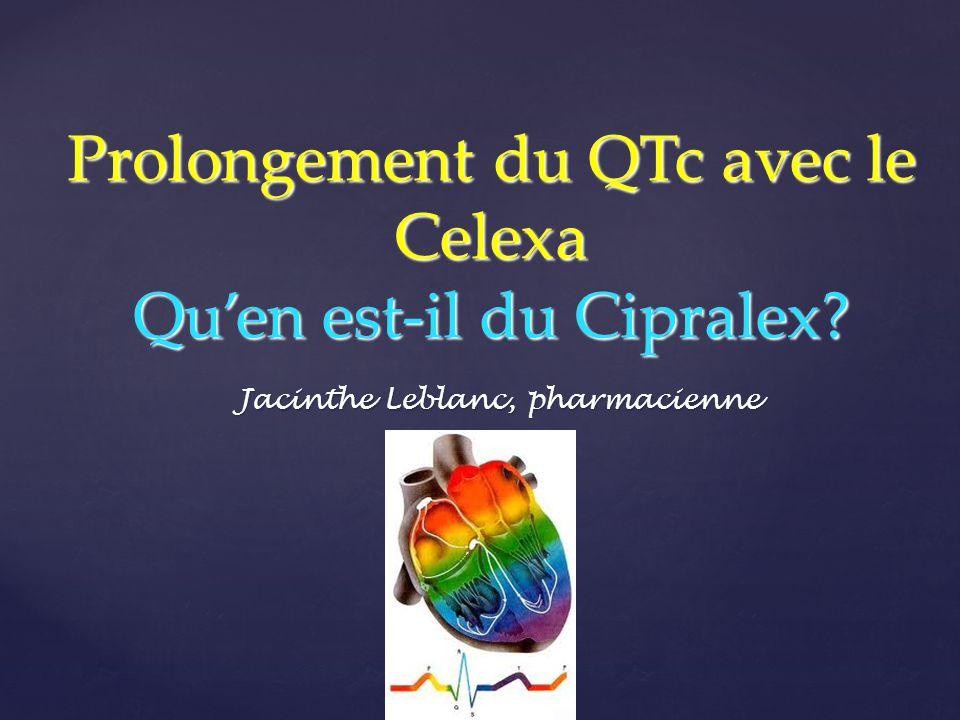 Prolongement du QTc avec le Celexa Quen est-il du Cipralex? Jacinthe Leblanc, pharmacienne