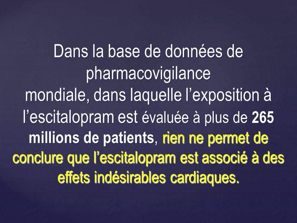 Dans la base de données de pharmacovigilance mondiale, dans laquelle lexposition à lescitalopram est évaluée à plus de 265 millions de patients, rien