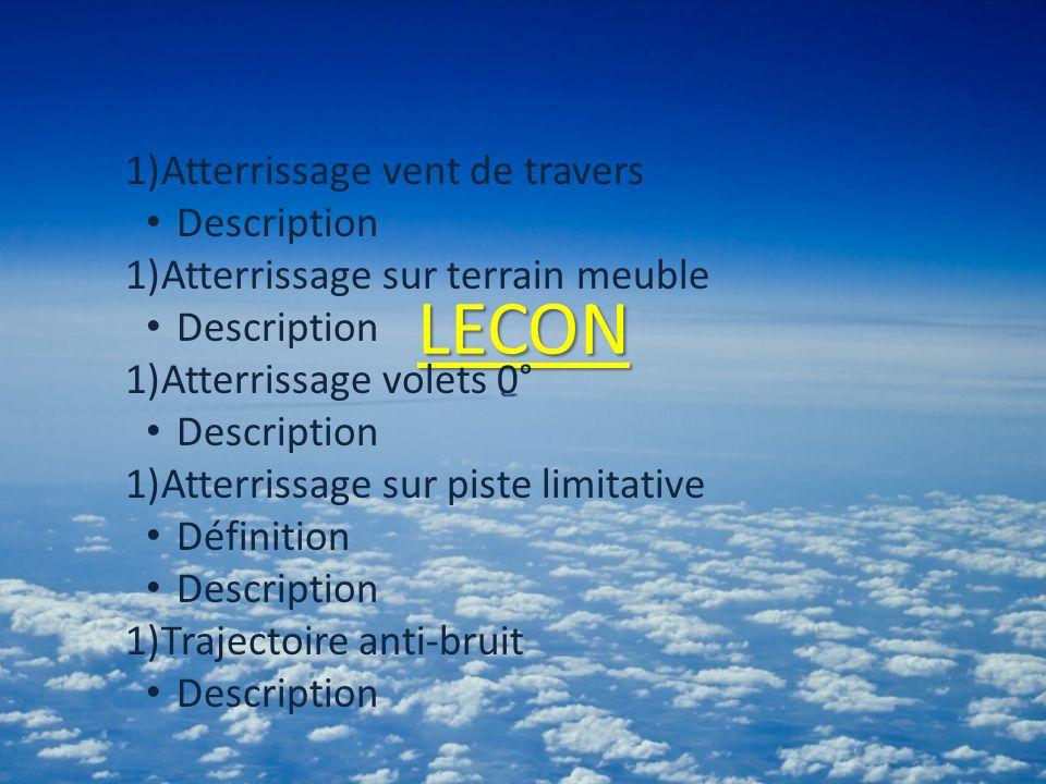 LECON 1)Atterrissage vent de travers Description 1)Atterrissage sur terrain meuble Description 1)Atterrissage volets 0° Description 1)Atterrissage sur