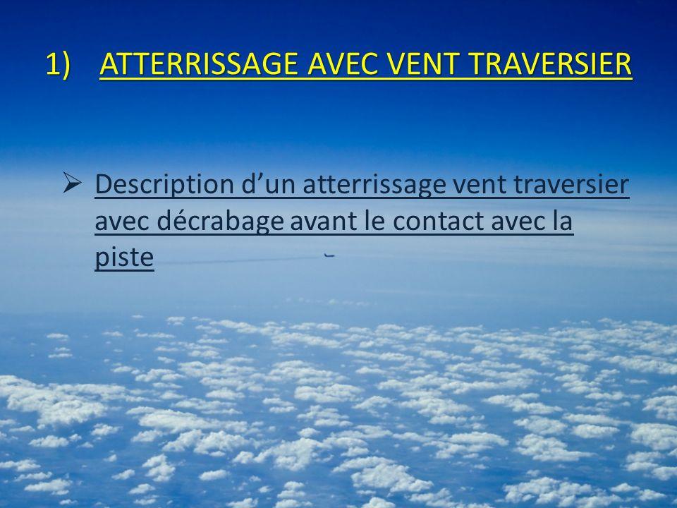 1)ATTERRISSAGE AVEC VENT TRAVERSIER Description dun atterrissage vent traversier avec décrabage avant le contact avec la piste