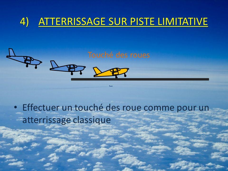 4)ATTERRISSAGE SUR PISTE LIMITATIVE Effectuer un touché des roue comme pour un atterrissage classique Touché des roues