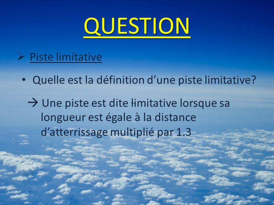 QUESTION Piste limitative Quelle est la définition dune piste limitative? Une piste est dite limitative lorsque sa longueur est égale à la distance da