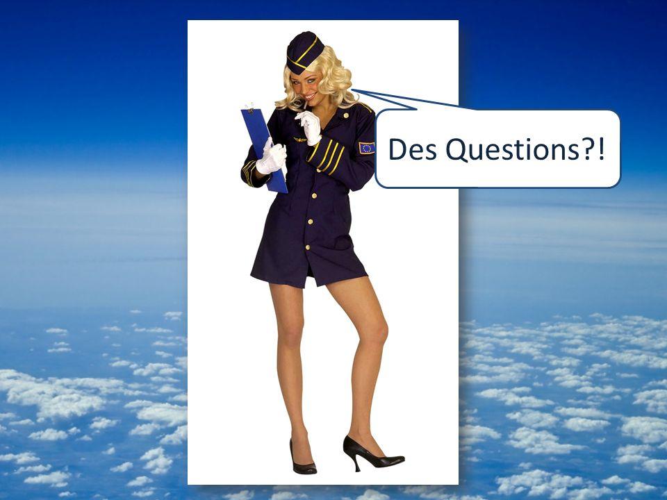 Des Questions?!