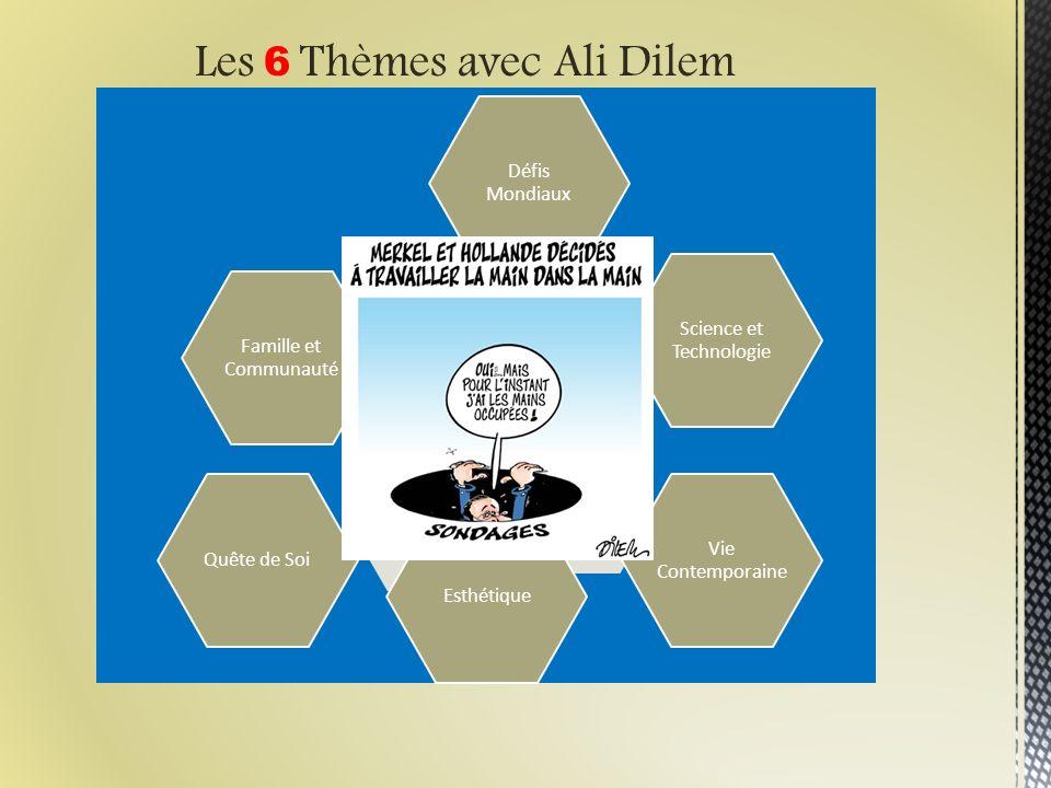 Les 6 Thèmes Défis Mondiaux Science et Technologie Vie Contemporaine EsthétiqueQuête de Soi Famille et Communauté Les 6 Thèmes avec Ali Dilem